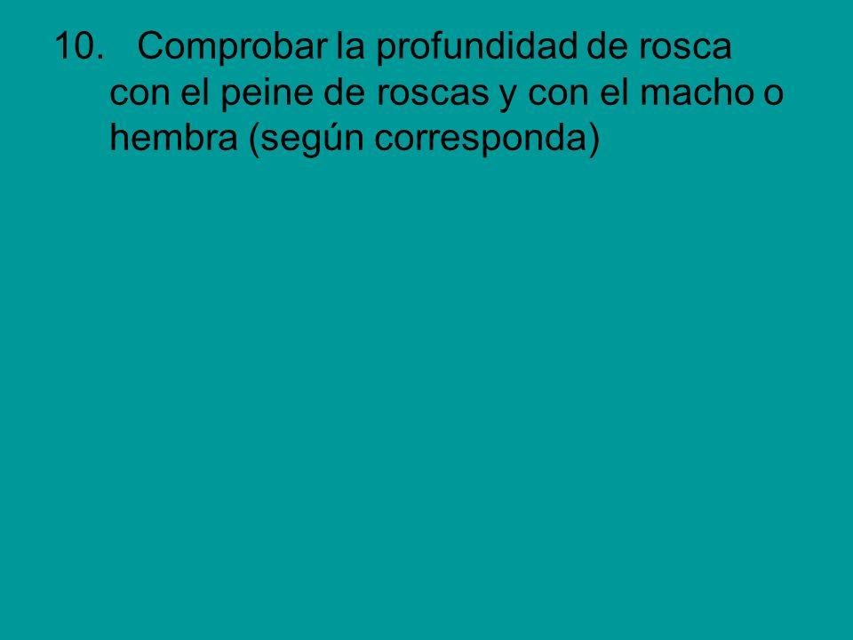 10. Comprobar la profundidad de rosca con el peine de roscas y con el macho o hembra (según corresponda)