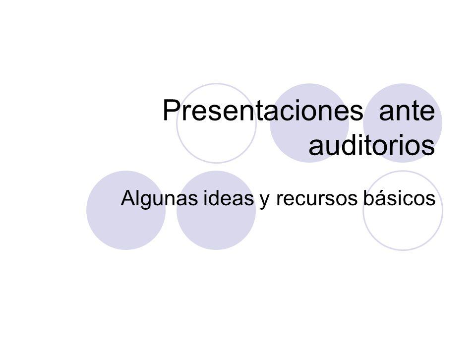 Presentaciones ante auditorios Algunas ideas y recursos básicos