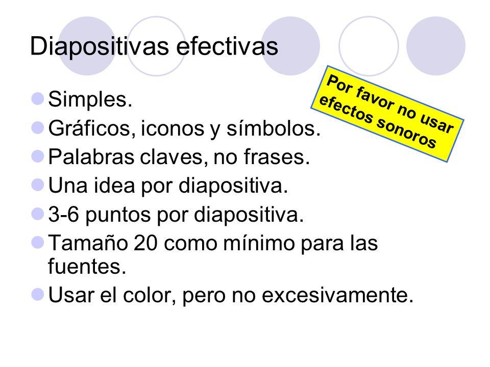 Diapositivas efectivas Simples. Gráficos, iconos y símbolos. Palabras claves, no frases. Una idea por diapositiva. 3-6 puntos por diapositiva. Tamaño