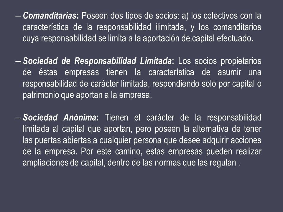 – Comanditarias : Poseen dos tipos de socios: a) los colectivos con la característica de la responsabilidad ilimitada, y los comanditarios cuya respon