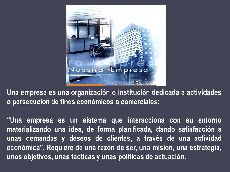 Una empresa es una organización o institución dedicada a actividades o persecución de fines económicos o comerciales: Una empresa es un sistema que in