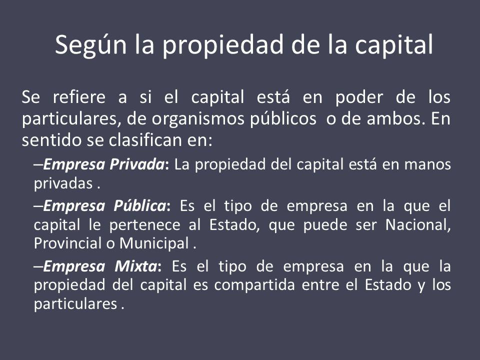 Según la propiedad de la capital Se refiere a si el capital está en poder de los particulares, de organismos públicos o de ambos. En sentido se clasif