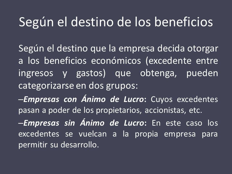 Según el destino de los beneficios Según el destino que la empresa decida otorgar a los beneficios económicos (excedente entre ingresos y gastos) que