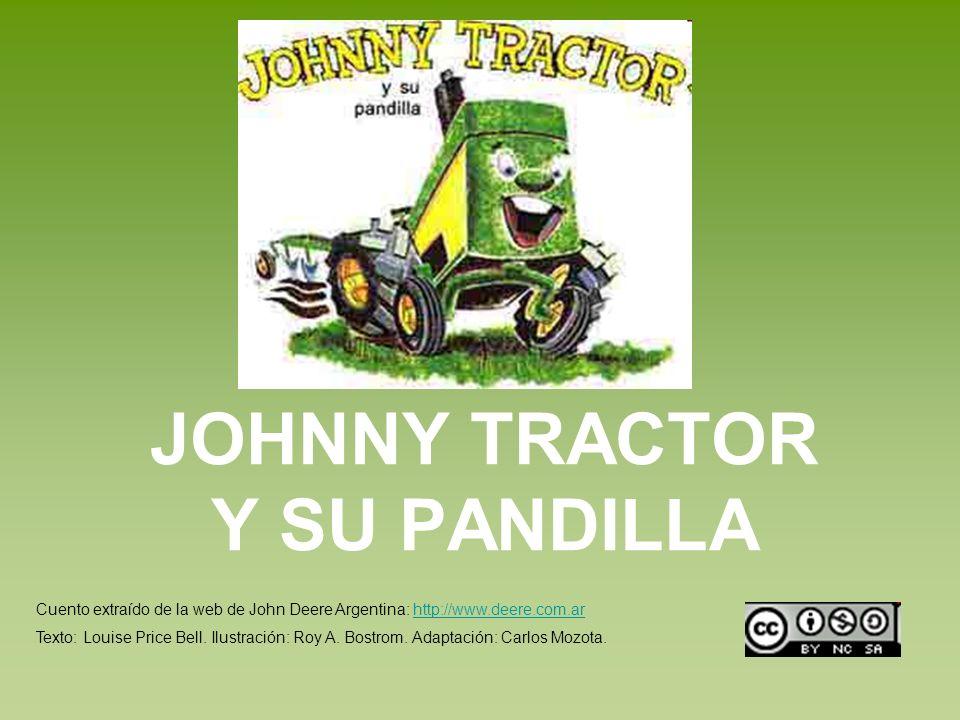 JOHNNY TRACTOR Y SU PANDILLA Cuento extraído de la web de John Deere Argentina: http://www.deere.com.arhttp://www.deere.com.ar Texto: Louise Price Bel