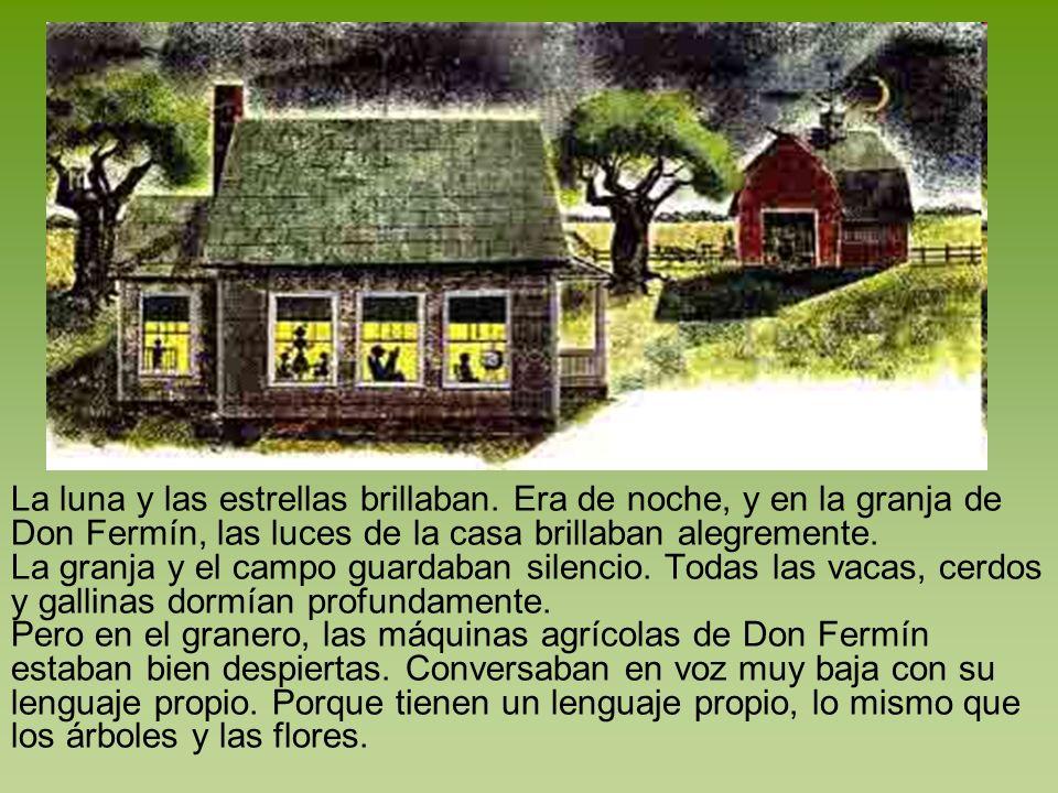 La luna y las estrellas brillaban. Era de noche, y en la granja de Don Fermín, las luces de la casa brillaban alegremente. La granja y el campo guarda