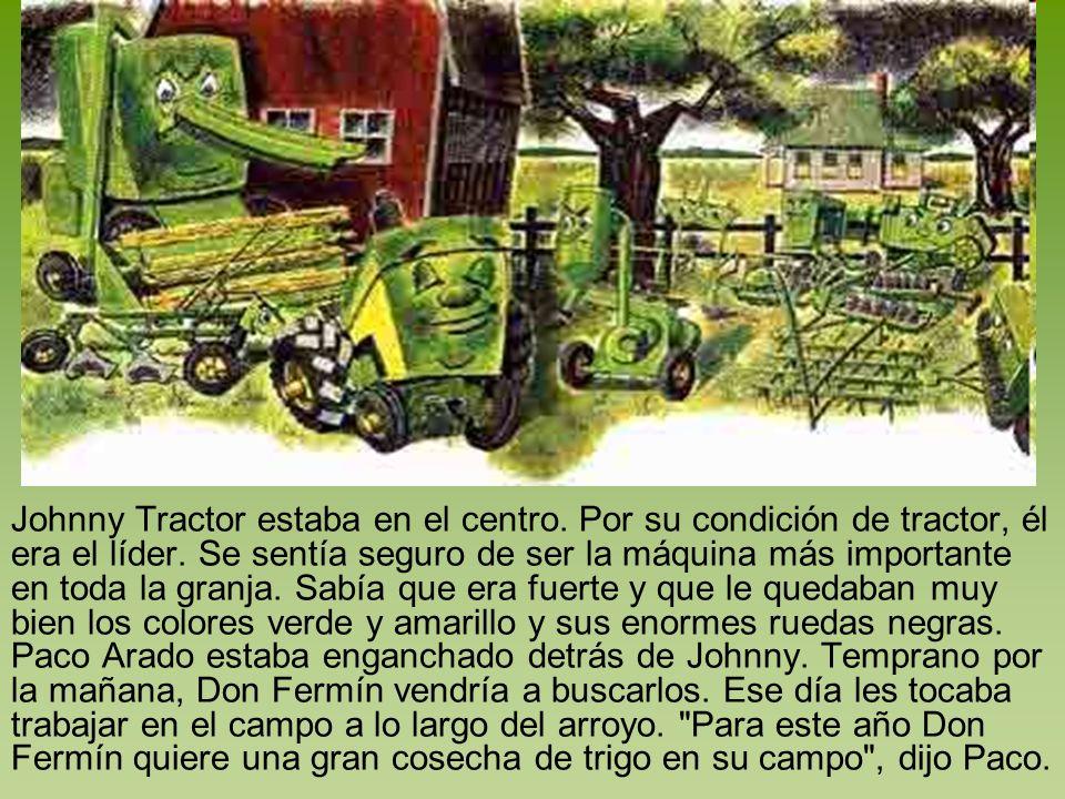 Johnny Tractor estaba en el centro. Por su condición de tractor, él era el líder. Se sentía seguro de ser la máquina más importante en toda la granja.