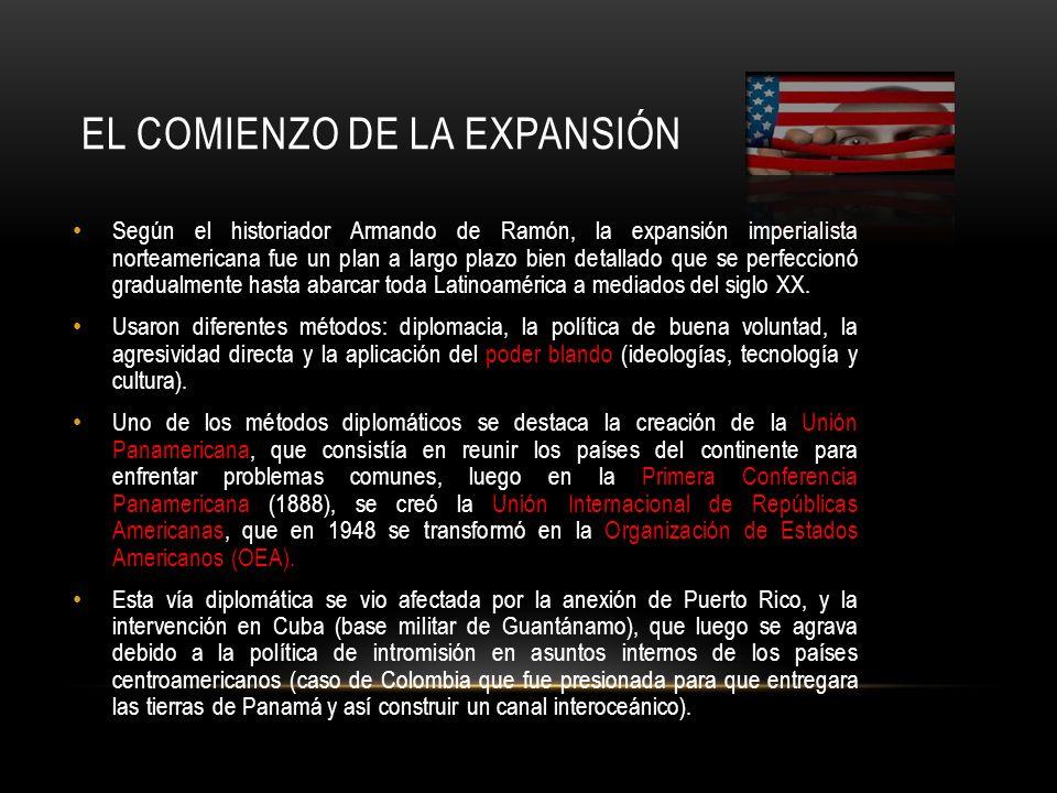 EL COMIENZO DE LA EXPANSIÓN Según el historiador Armando de Ramón, la expansión imperialista norteamericana fue un plan a largo plazo bien detallado q