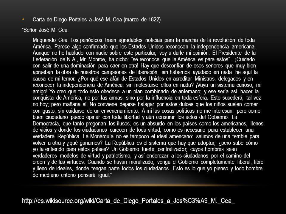 Carta de Diego Portales a José M. Cea (marzo de 1822) Señor José M. Cea. Mi querido Cea: Los periódicos traen agradables noticias para la marcha de la