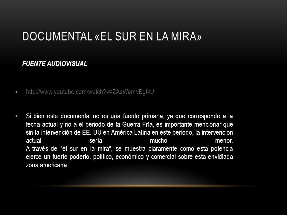 DOCUMENTAL «EL SUR EN LA MIRA» http://www.youtube.com/watch?v=ZAsWamvBgNU Si bien este documental no es una fuente primaria, ya que corresponde a la f