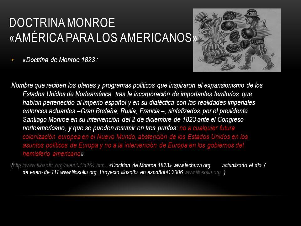 DOCTRINA MONROE «AMÉRICA PARA LOS AMERICANOS» «Doctrina de Monroe 1823 : Nombre que reciben los planes y programas políticos que inspiraron el expansi