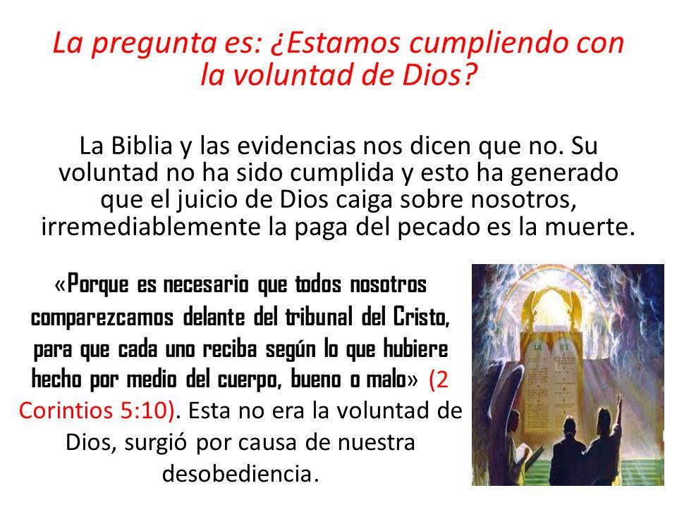 La pregunta es: ¿Estamos cumpliendo con la voluntad de Dios? La Biblia y las evidencias nos dicen que no. Su voluntad no ha sido cumplida y esto ha ge