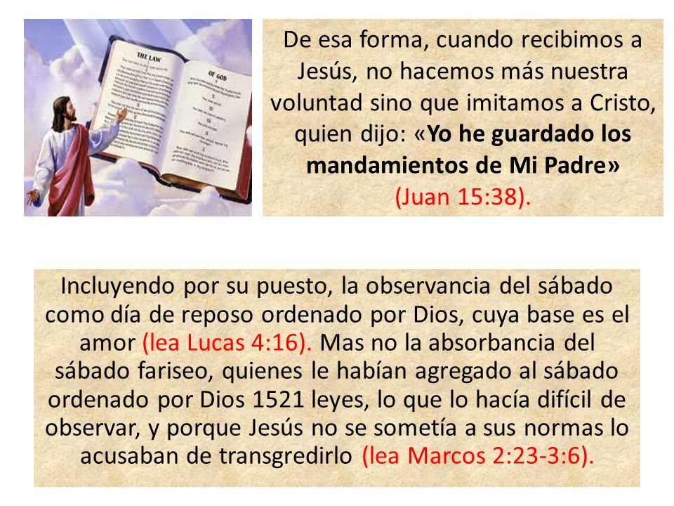Incluyendo por su puesto, la observancia del sábado como día de reposo ordenado por Dios, cuya base es el amor (lea Lucas 4:16). Mas no la absorbancia