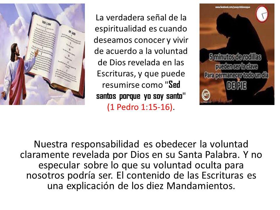 Nuestra responsabilidad es obedecer la voluntad claramente revelada por Dios en su Santa Palabra. Y no especular sobre lo que su voluntad oculta para