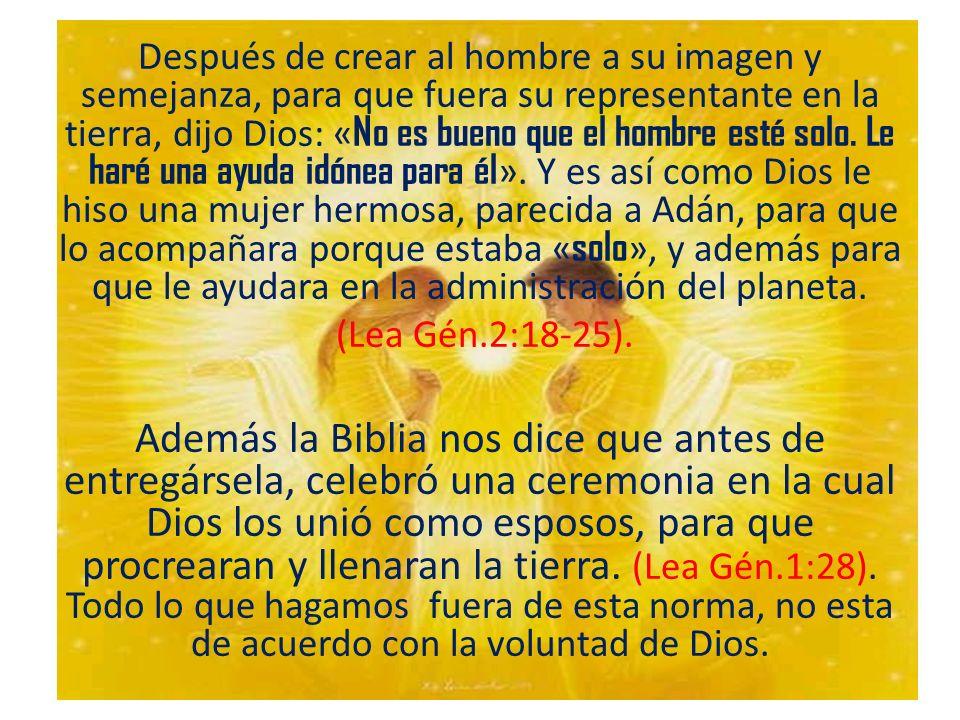 Después de crear al hombre a su imagen y semejanza, para que fuera su representante en la tierra, dijo Dios: « No es bueno que el hombre esté solo. Le
