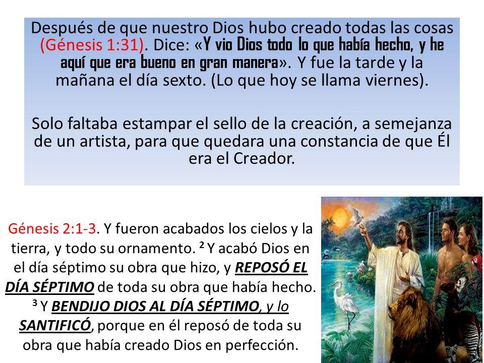 Después de que nuestro Dios hubo creado todas las cosas (Génesis 1:31). Dice: « Y vio Dios todo lo que había hecho, y he aquí que era bueno en gran ma