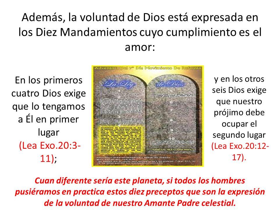 Además, la voluntad de Dios está expresada en los Diez Mandamientos cuyo cumplimiento es el amor: y en los otros seis Dios exige que nuestro prójimo d
