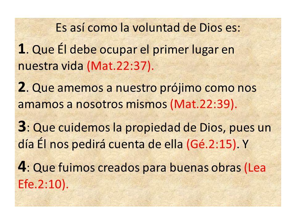 Es así como la voluntad de Dios es: 1. Que Él debe ocupar el primer lugar en nuestra vida (Mat.22:37). 2. Que amemos a nuestro prójimo como nos amamos