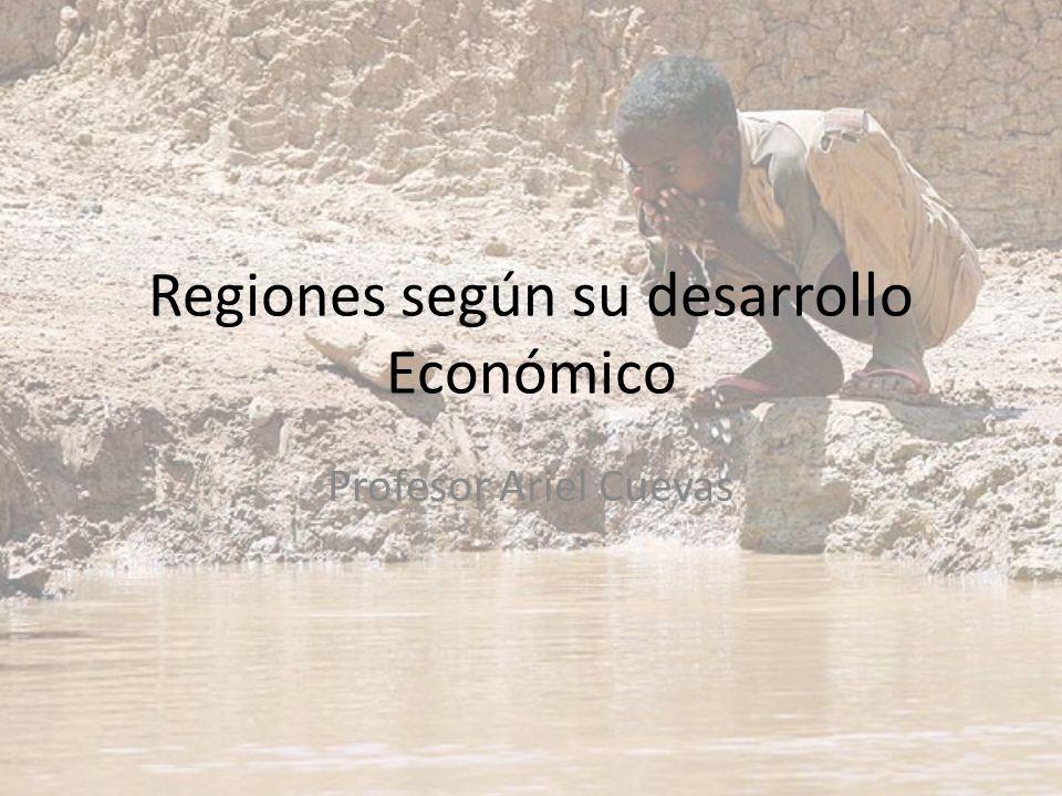 Regiones según su desarrollo Económico Profesor Ariel Cuevas