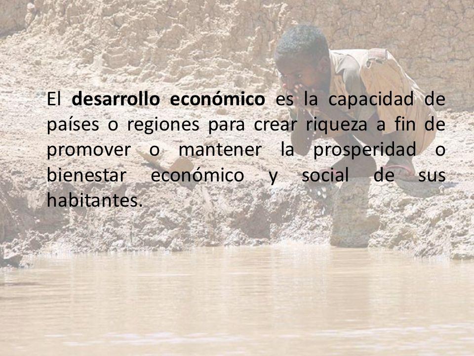 El desarrollo económico es la capacidad de países o regiones para crear riqueza a fin de promover o mantener la prosperidad o bienestar económico y so
