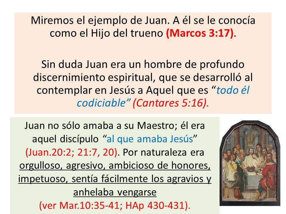 Miremos el ejemplo de Juan. A él se le conocía como el Hijo del trueno (Marcos 3:17). Sin duda Juan era un hombre de profundo discernimiento espiritua