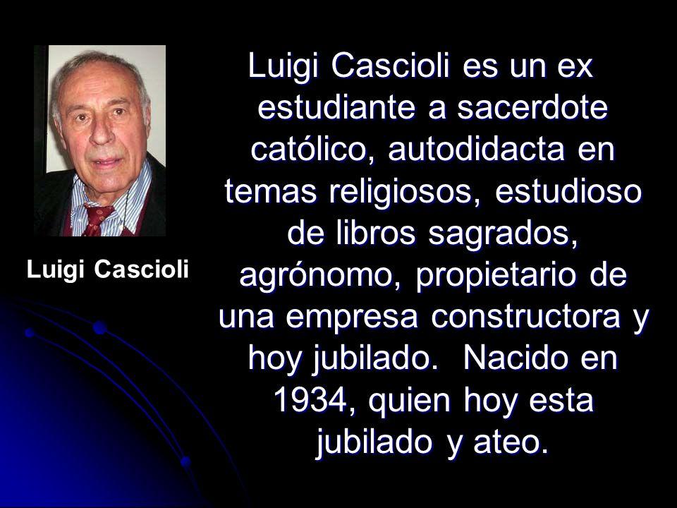 Luigi Cascioli es un ex estudiante a sacerdote católico, autodidacta en temas religiosos, estudioso de libros sagrados, agrónomo, propietario de una e