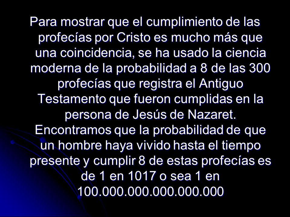 Para mostrar que el cumplimiento de las profecías por Cristo es mucho más que una coincidencia, se ha usado la ciencia moderna de la probabilidad a 8
