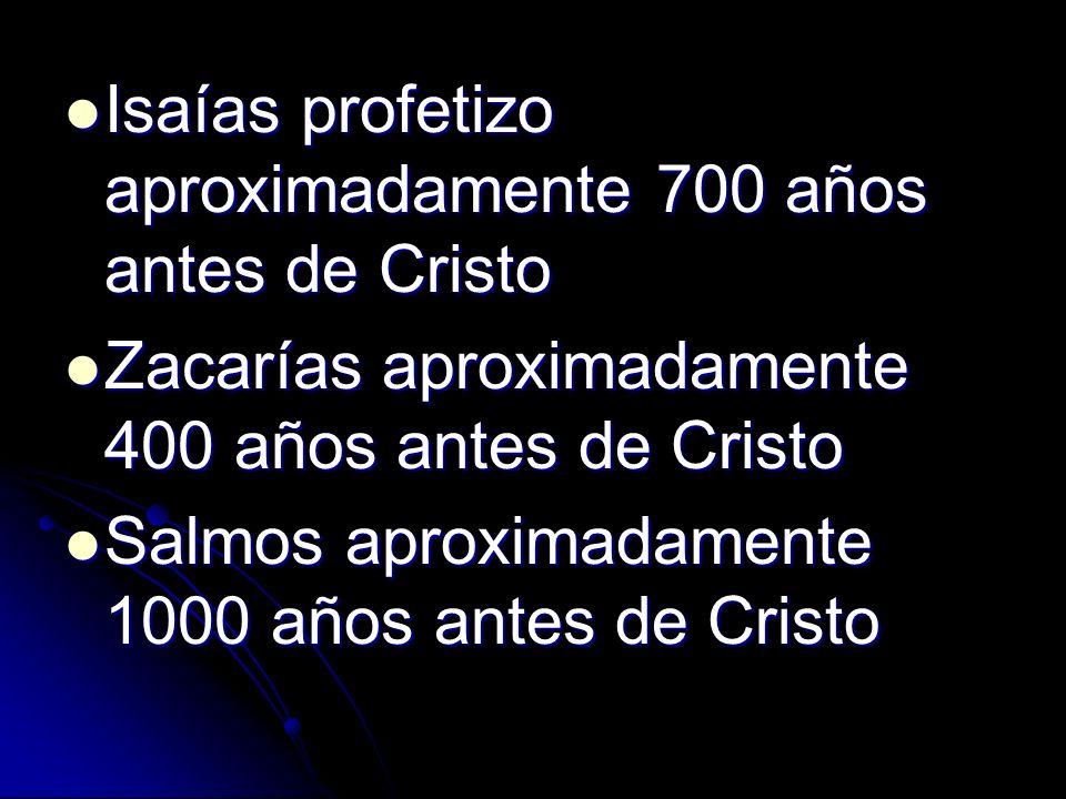 Isaías profetizo aproximadamente 700 años antes de Cristo Isaías profetizo aproximadamente 700 años antes de Cristo Zacarías aproximadamente 400 años
