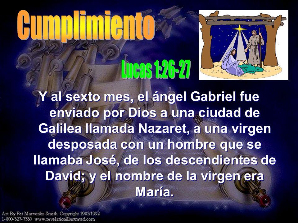Y al sexto mes, el ángel Gabriel fue enviado por Dios a una ciudad de Galilea llamada Nazaret, a una virgen desposada con un hombre que se llamaba Jos