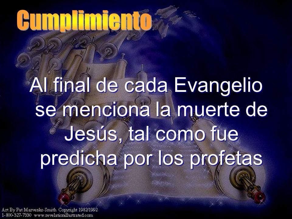 Al final de cada Evangelio se menciona la muerte de Jesús, tal como fue predicha por los profetas