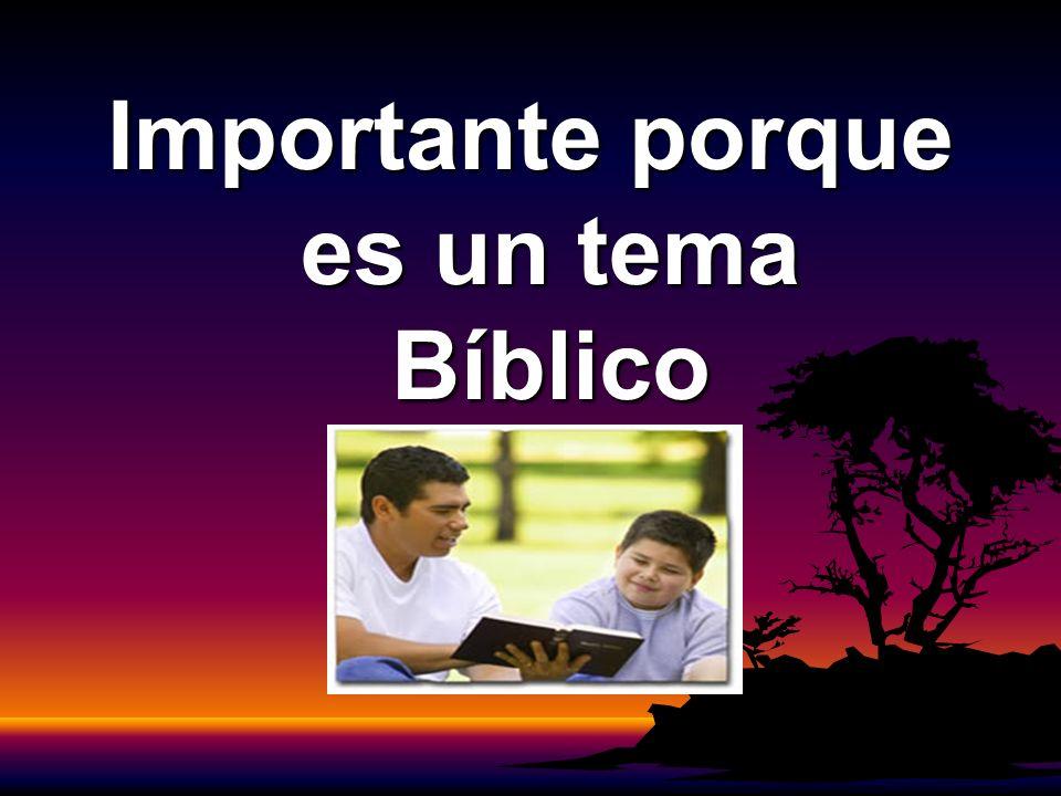 Importante porque es un tema Bíblico