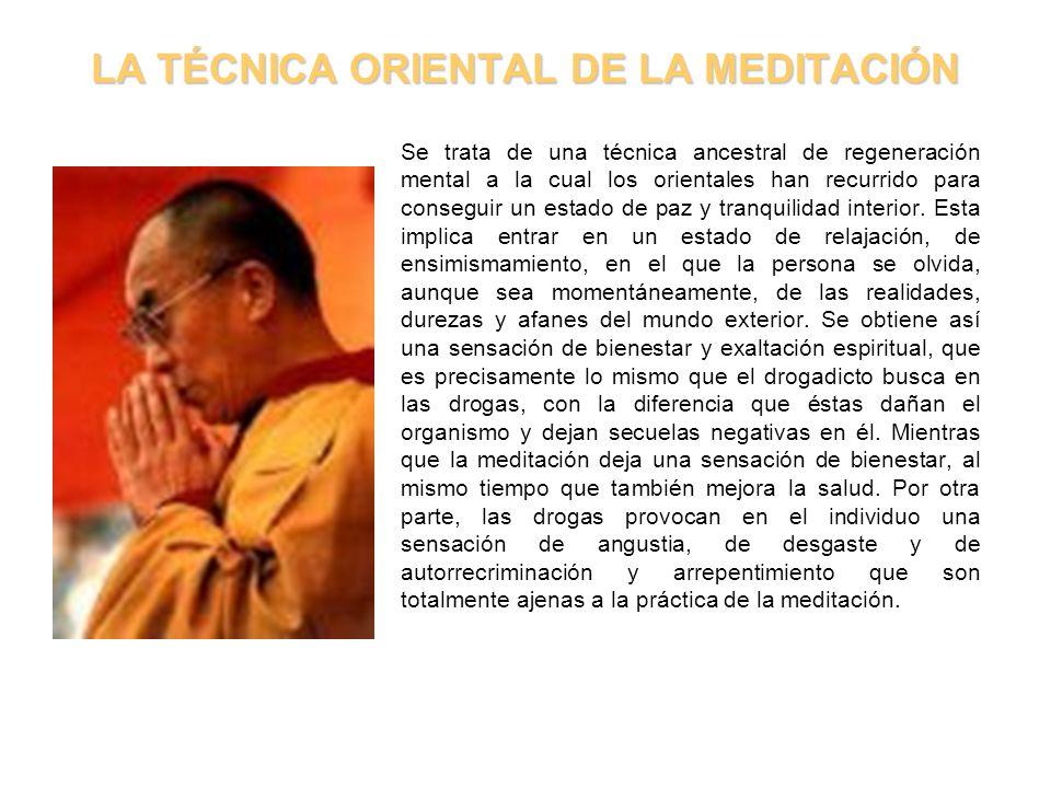 LA TÉCNICA ORIENTAL DE LA MEDITACIÓN Se trata de una técnica ancestral de regeneración mental a la cual los orientales han recurrido para conseguir un