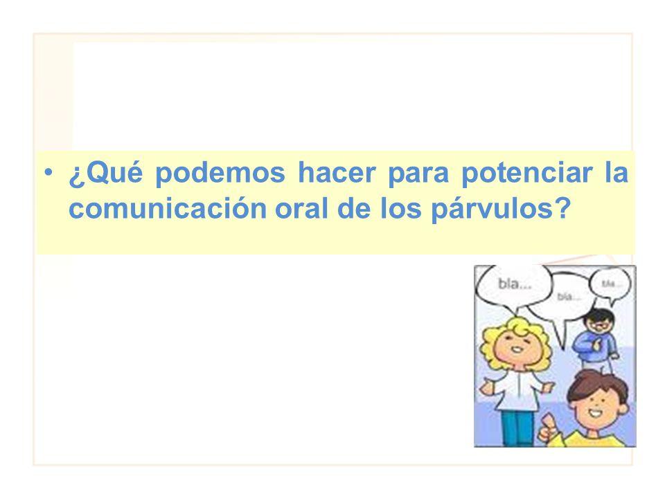 ¿Qué podemos hacer para potenciar la comunicación oral de los párvulos?