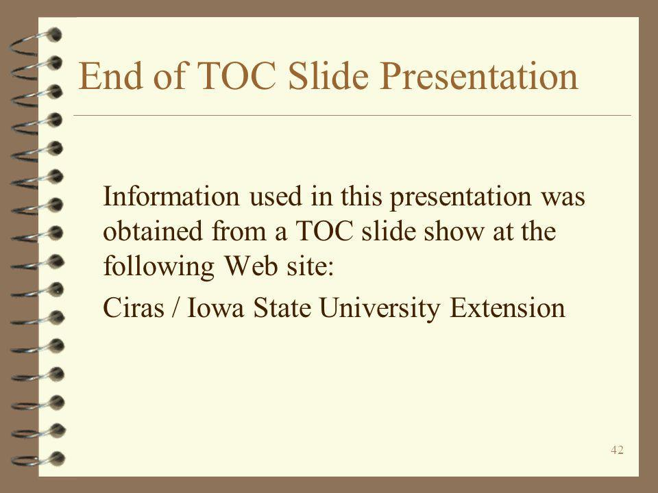 42 End of TOC Slide Presentation Information used in this presentation was obtained from a TOC slide show at the following Web site: Ciras / Iowa Stat