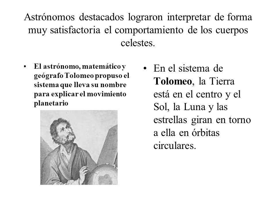 Astrónomos destacados lograron interpretar de forma muy satisfactoria el comportamiento de los cuerpos celestes. El astrónomo, matemático y geógrafo T