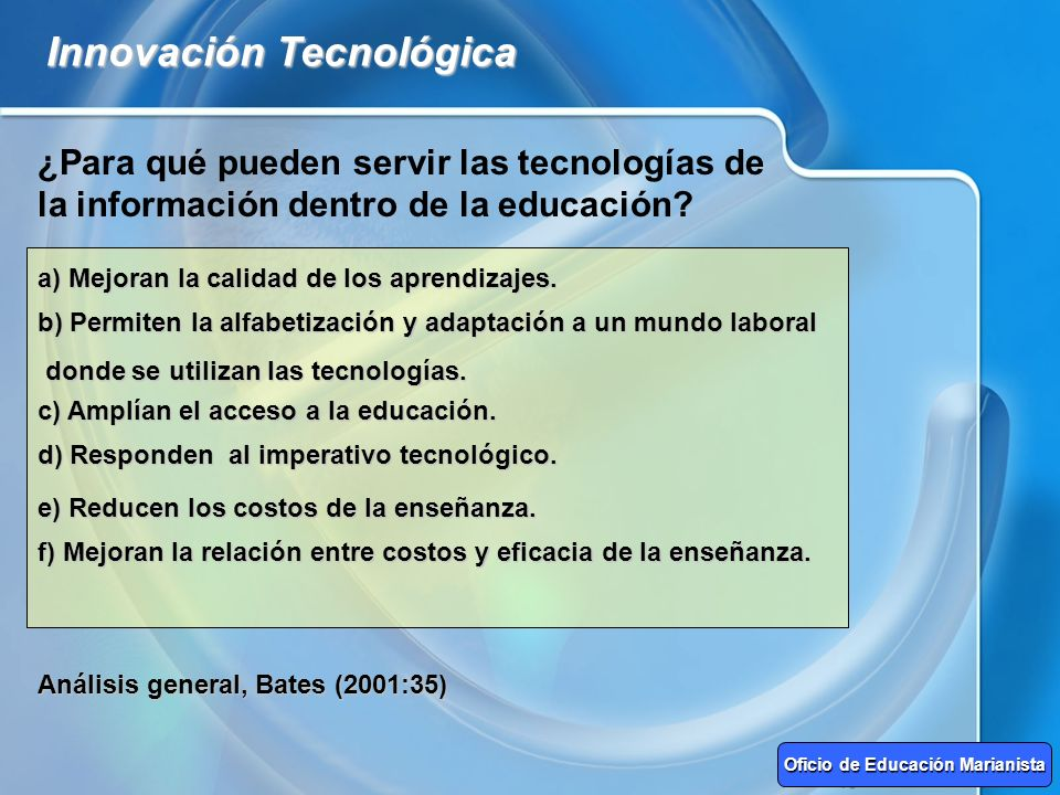 Innovación Tecnológica ¿Para qué pueden servir las tecnologías de la información dentro de la educación? a) Mejoran la calidad de los aprendizajes. b)