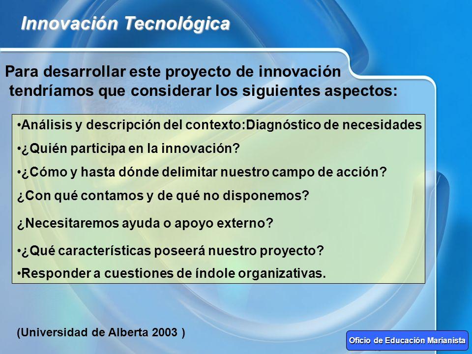 Innovación Tecnológica Para desarrollar este proyecto de innovación tendríamos que considerar los siguientes aspectos: Análisis y descripción del cont