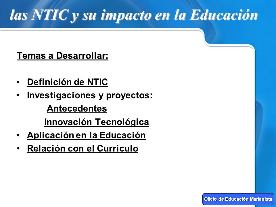 las NTIC y su impacto en la Educación Temas a Desarrollar: Definición de NTIC Investigaciones y proyectos: Antecedentes Innovación Tecnológica Aplicac