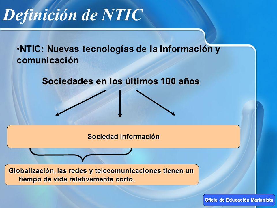 Definición de NTIC Sociedades en los últimos 100 años Sociedad Agrícola Sociedad Industrial Sociedad Información NTIC: Nuevas tecnologías de la inform