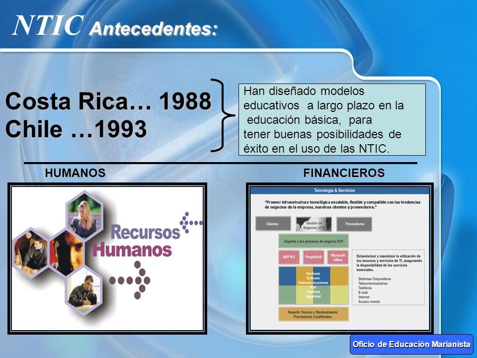 Antecedentes: NTIC Antecedentes: Chile …1993 Costa Rica… 1988 Han diseñado modelos educativos a largo plazo en la educación básica, para tener buenas