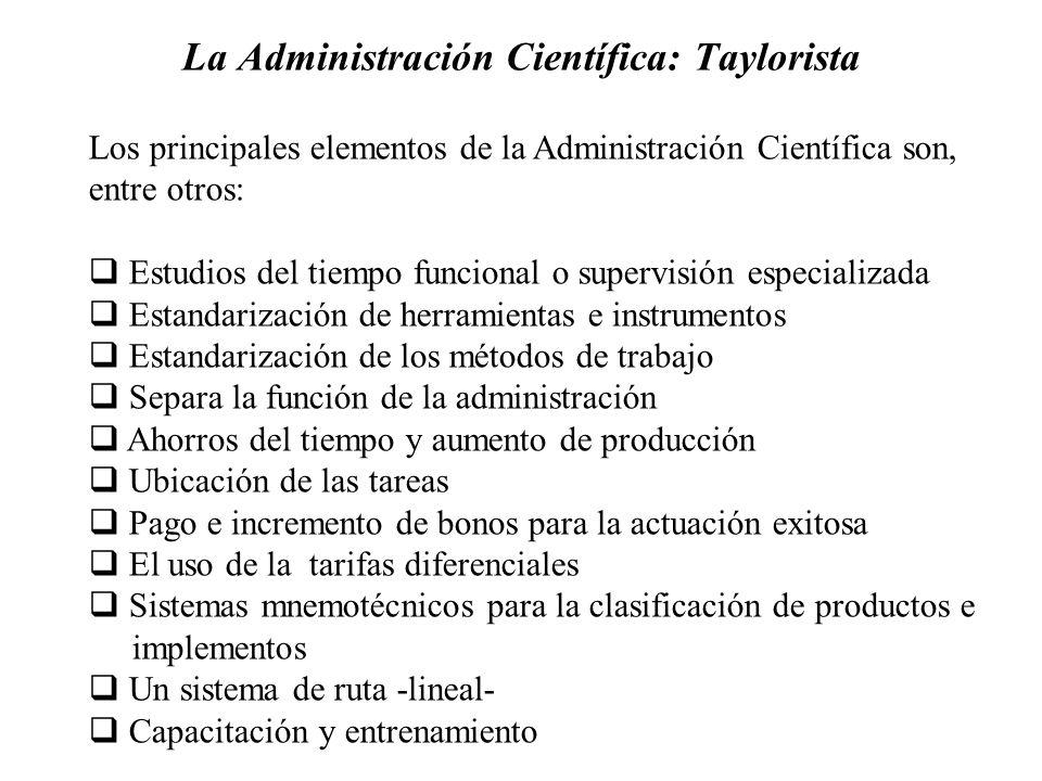 La Administración Científica: Taylorista Los principales elementos de la Administración Científica son, entre otros: Estudios del tiempo funcional o s