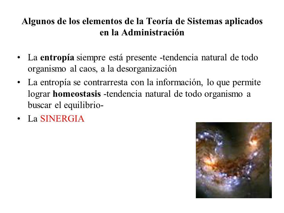 Algunos de los elementos de la Teoría de Sistemas aplicados en la Administración La entropía siempre está presente -tendencia natural de todo organism