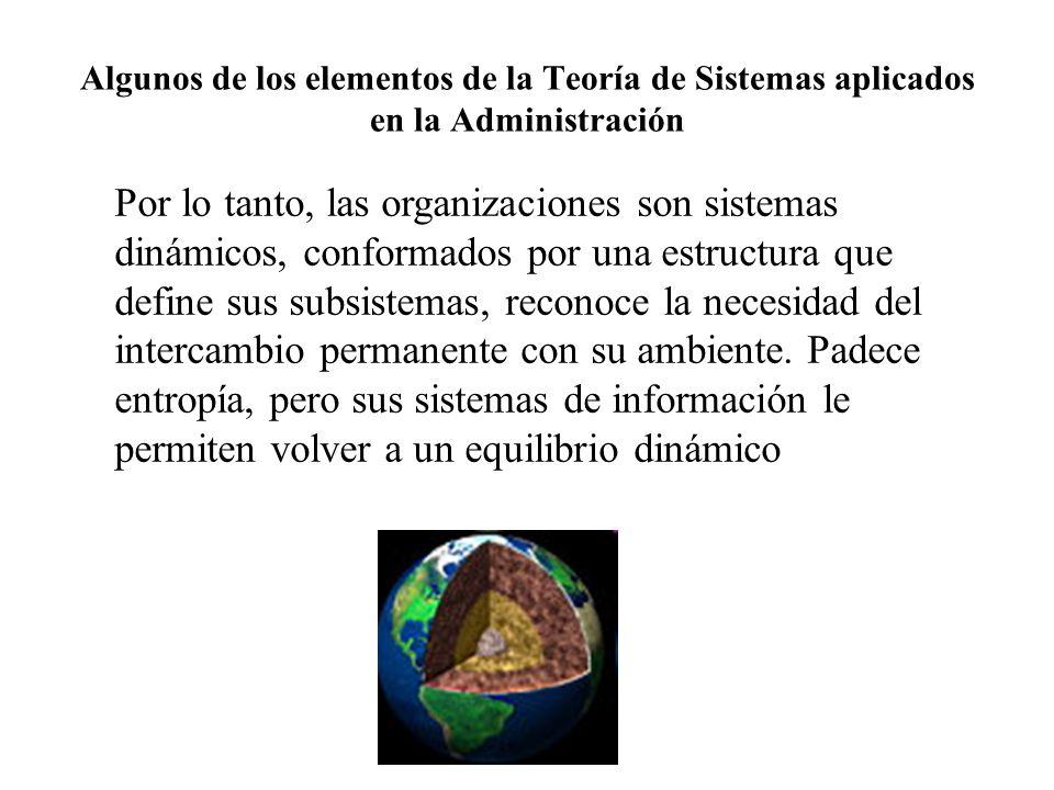 Algunos de los elementos de la Teoría de Sistemas aplicados en la Administración Por lo tanto, las organizaciones son sistemas dinámicos, conformados
