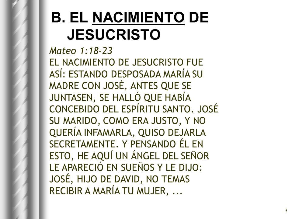 3 B. EL NACIMIENTO DE JESUCRISTO Mateo 1:18-23 EL NACIMIENTO DE JESUCRISTO FUE ASÍ: ESTANDO DESPOSADA MARÍA SU MADRE CON JOSÉ, ANTES QUE SE JUNTASEN,