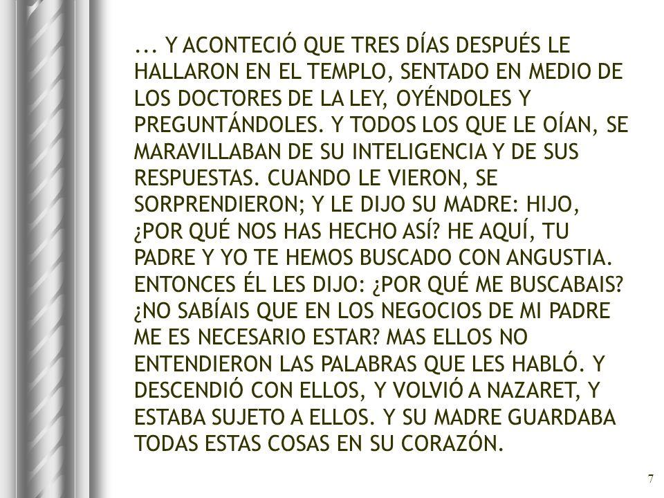 7... Y ACONTECIÓ QUE TRES DÍAS DESPUÉS LE HALLARON EN EL TEMPLO, SENTADO EN MEDIO DE LOS DOCTORES DE LA LEY, OYÉNDOLES Y PREGUNTÁNDOLES. Y TODOS LOS Q