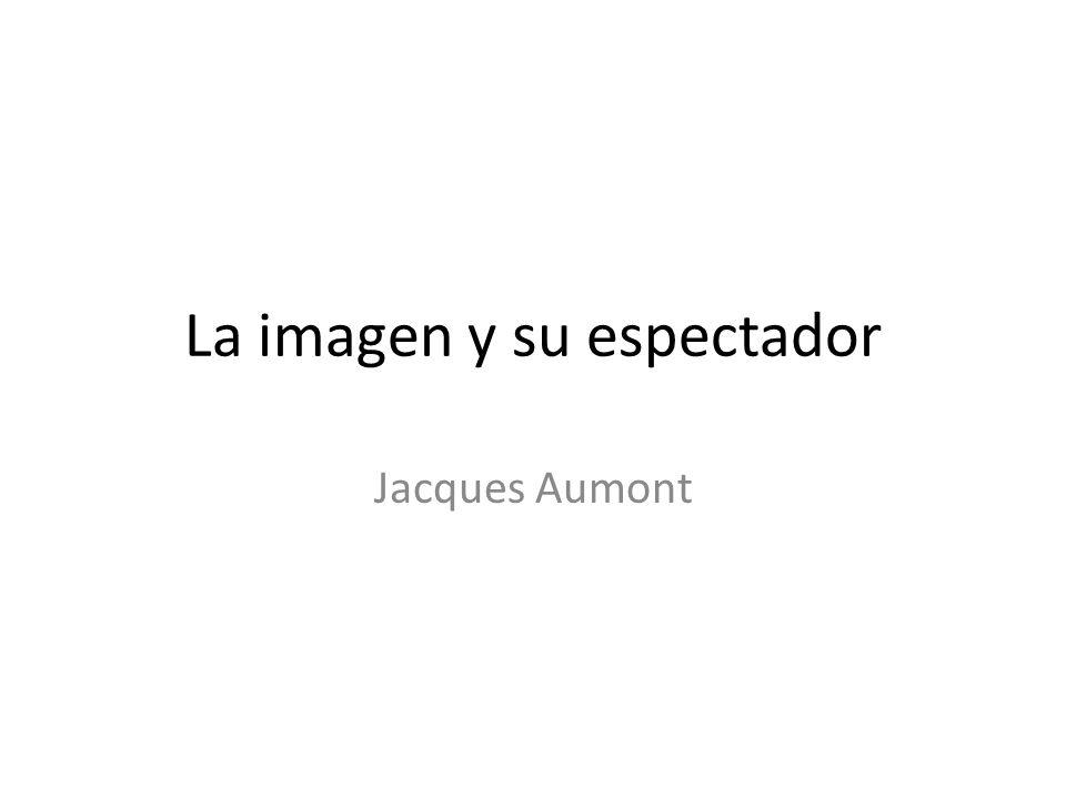 La imagen y su espectador Jacques Aumont