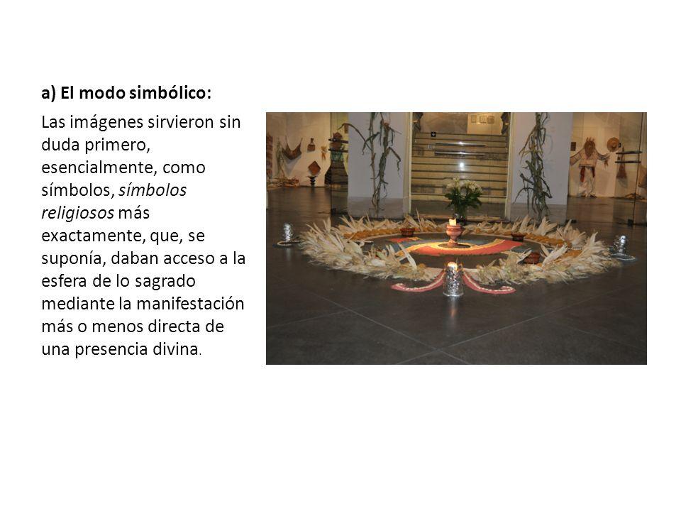 a) El modo simbólico: Las imágenes sirvieron sin duda primero, esencialmente, como símbolos, símbolos religiosos más exactamente, que, se suponía, dab