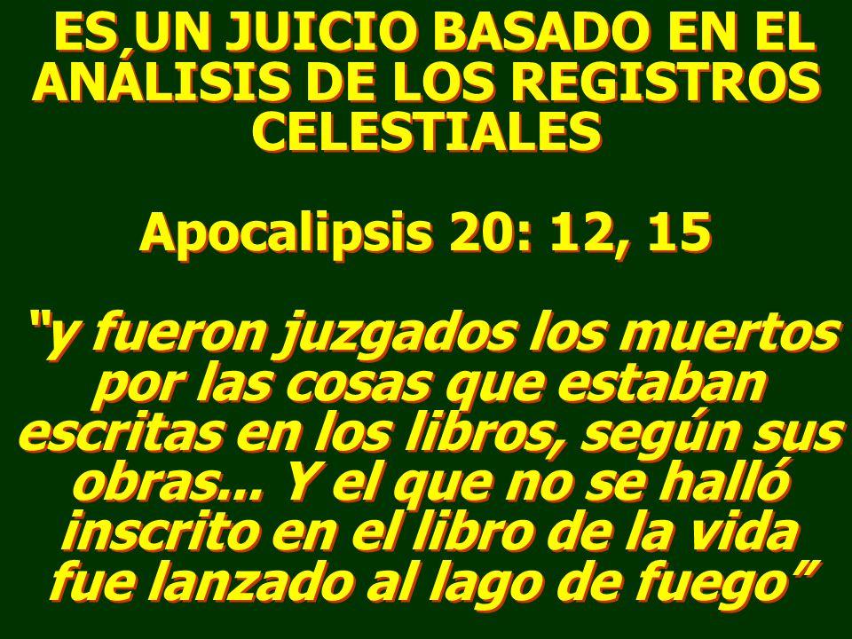 ES UN JUICIO BASADO EN EL ANÁLISIS DE LOS REGISTROS CELESTIALES Apocalipsis 20: 12, 15 y fueron juzgados los muertos por las cosas que estaban escrita