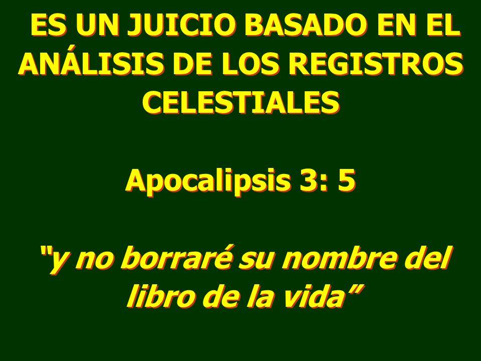 ES UN JUICIO BASADO EN EL ANÁLISIS DE LOS REGISTROS CELESTIALES Apocalipsis 3: 5 y no borraré su nombre del libro de la vida ES UN JUICIO BASADO EN EL