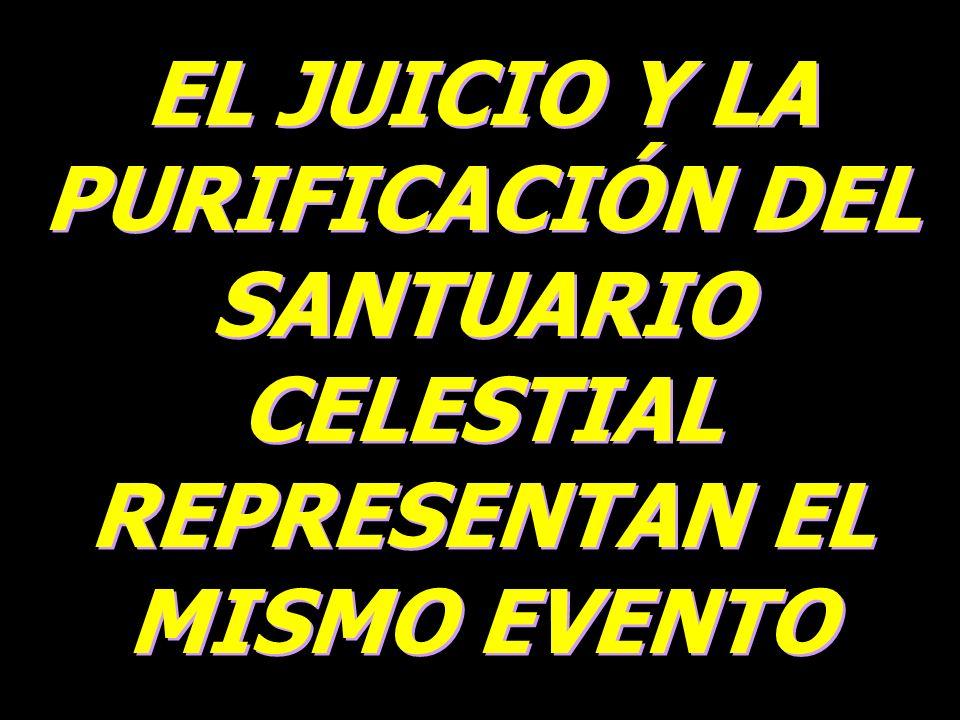 EL JUICIO Y LA PURIFICACIÓN DEL SANTUARIO CELESTIAL REPRESENTAN EL MISMO EVENTO