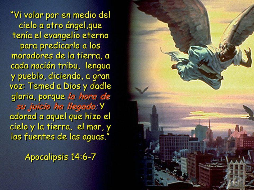 la hora de su juicio ha llegado; Vi volar por en medio del cielo a otro ángel,que tenía el evangelio eterno para predicarlo a los moradores de la tier